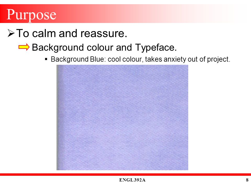 ENGL 392A 8 Purpose  To calm and reassure. Background colour and Typeface.