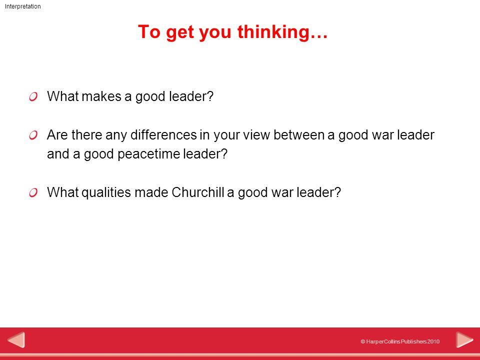 © HarperCollins Publishers 2010 Interpretation To get you thinking… What makes a good leader.