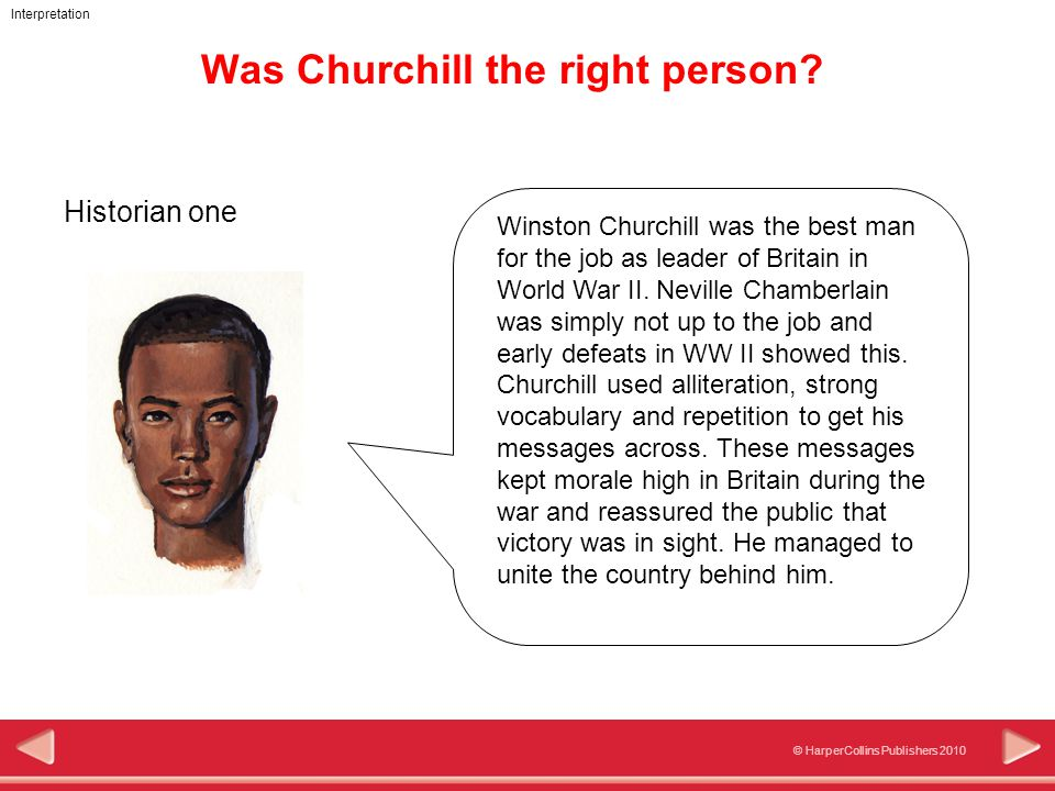 © HarperCollins Publishers 2010 Interpretation Was Churchill the right person.