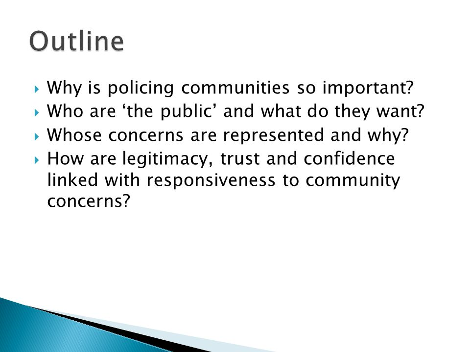  Why is policing communities so important?  Who are 'the public' and what do they want?  Whose concerns are represented and why?  How are legitima
