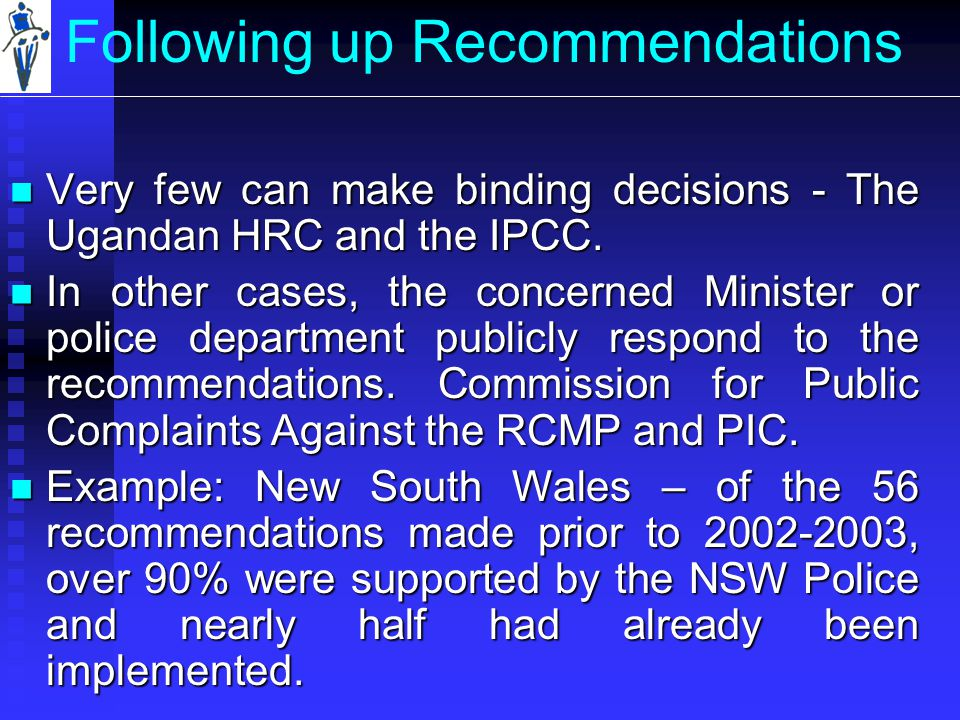 Following up Recommendations Very few can make binding decisions - The Ugandan HRC and the IPCC.