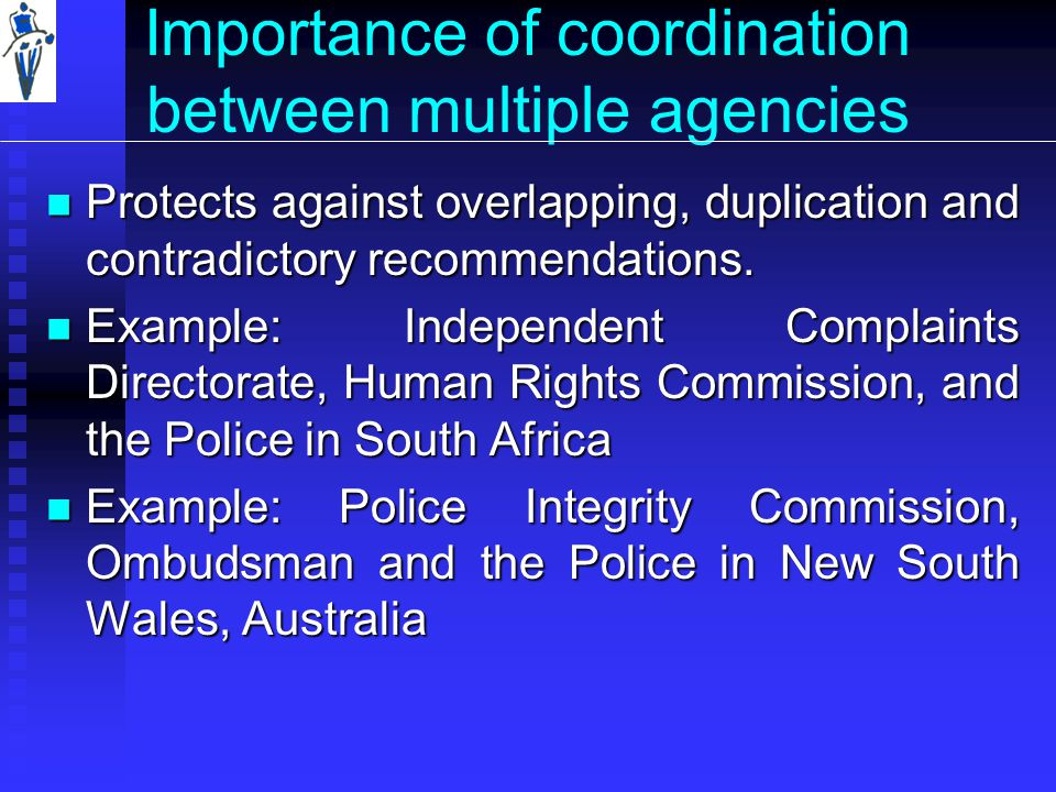 Importance of coordination between multiple agencies Protects against overlapping, duplication and contradictory recommendations.