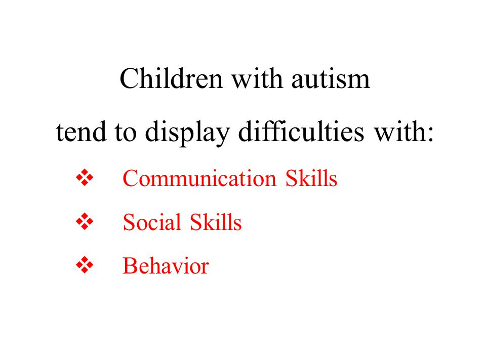 Miscellaneous Characteristics  1/4 to 1/3 have epilepsy  4 out of 5 will be boys  Girls usually have more severe characteristics  Same incident rate in all countries, races, socio-economic status  May have poor motor skills