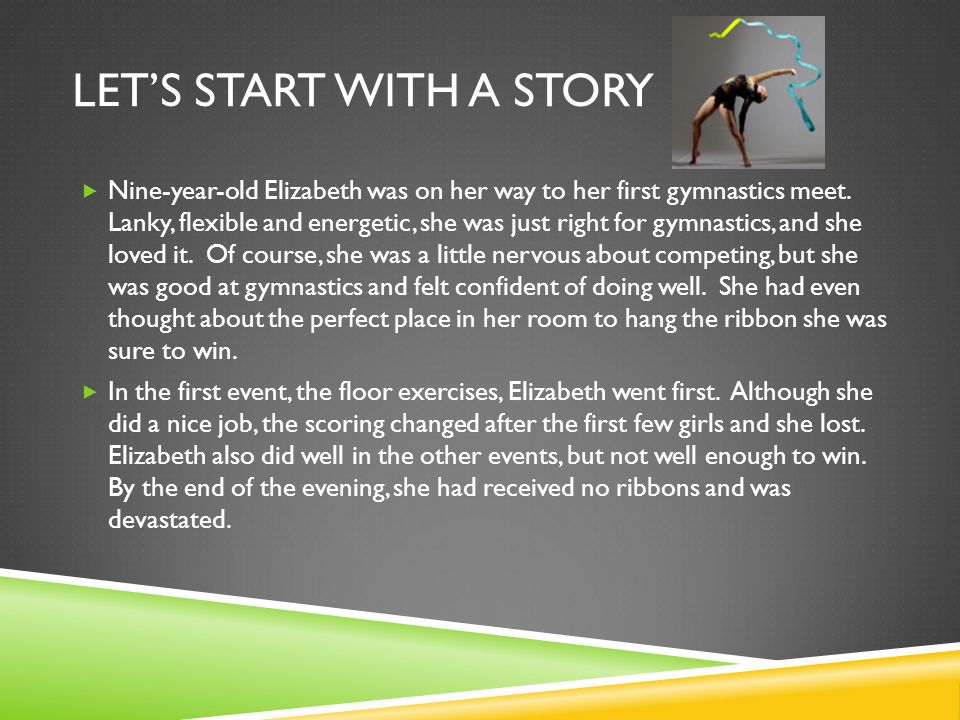 LET'S START WITH A STORY  Nine-year-old Elizabeth was on her way to her first gymnastics meet.