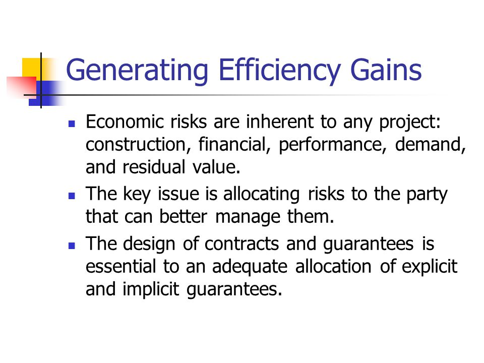 Generating Efficiency Gains Economic risks are inherent to any project: construction, financial, performance, demand, and residual value.