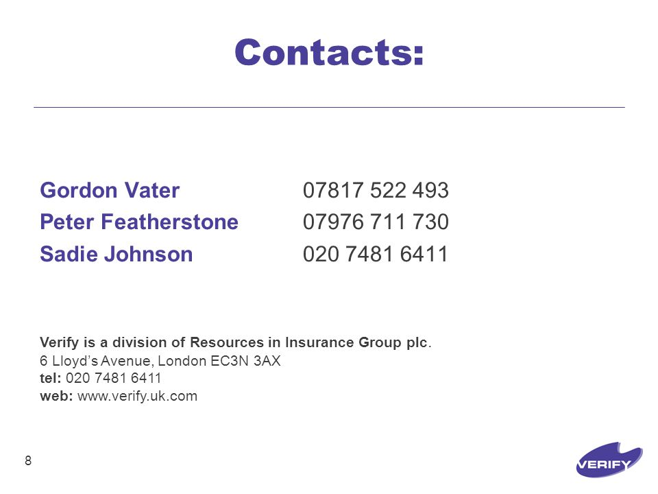 8 Contacts: Verify is a division of Resources in Insurance Group plc.