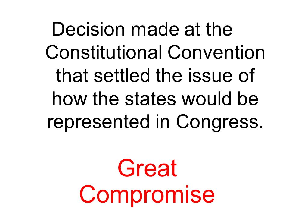 Decision made at the Constitutional Convention that settled the issue of how the states would be represented in Congress.