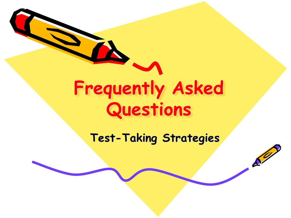 Frequently Asked Questions Test-Taking Strategies Should I guess if I don ' t know the answer.