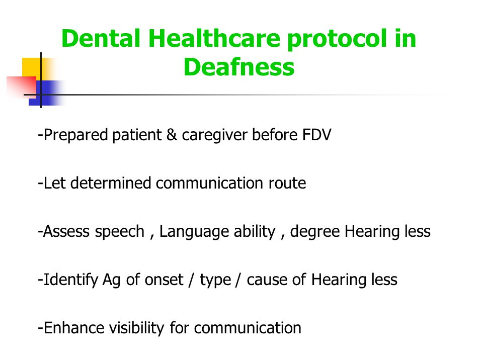 -Prepared patient & caregiver before FDV -Let determined communication route -Assess speech, Language ability, degree Hearing less -Identify Ag of onset / type / cause of Hearing less -Enhance visibility for communication Dental Healthcare protocol in Deafness