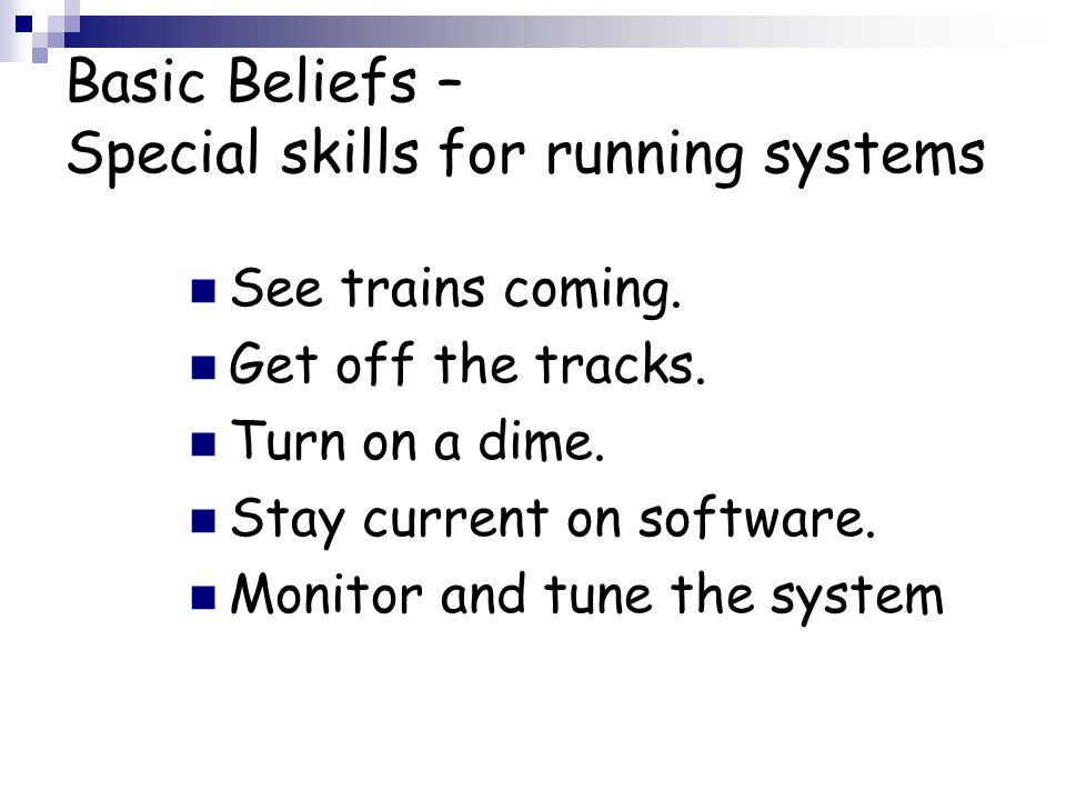 Basic Beliefs – Special skills for running systems See trains coming.
