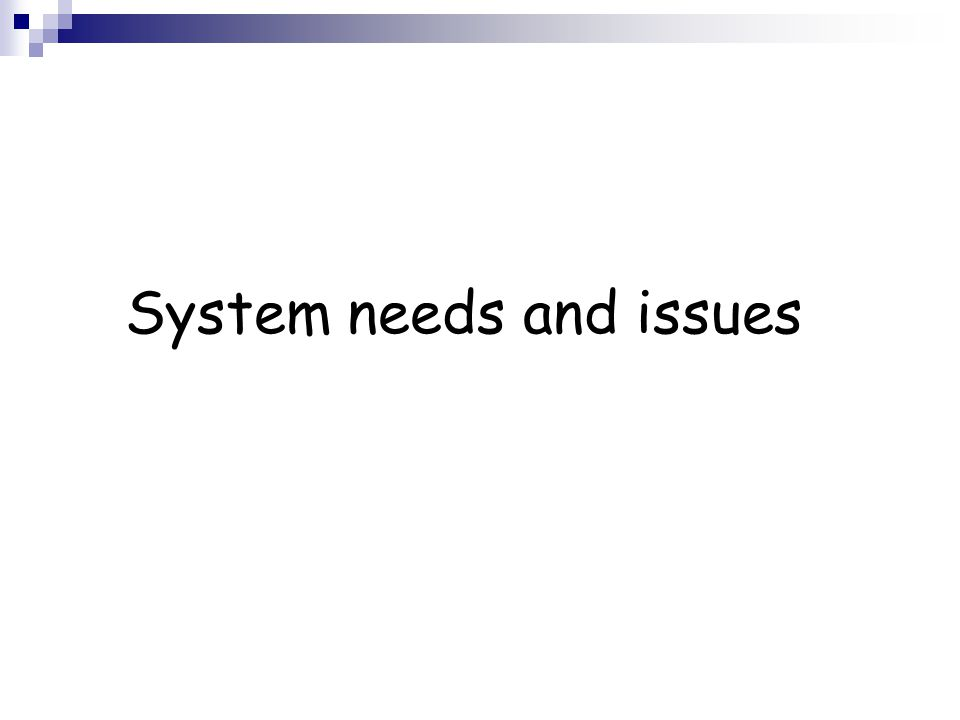 System needs and issues