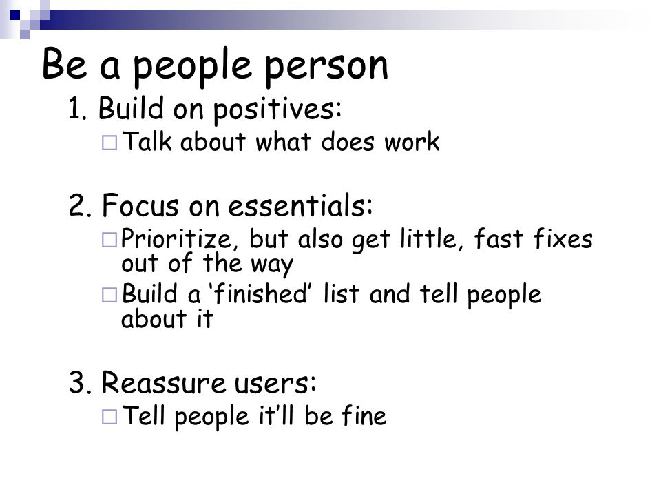 Be a people person 1. Build on positives:  Talk about what does work 2.