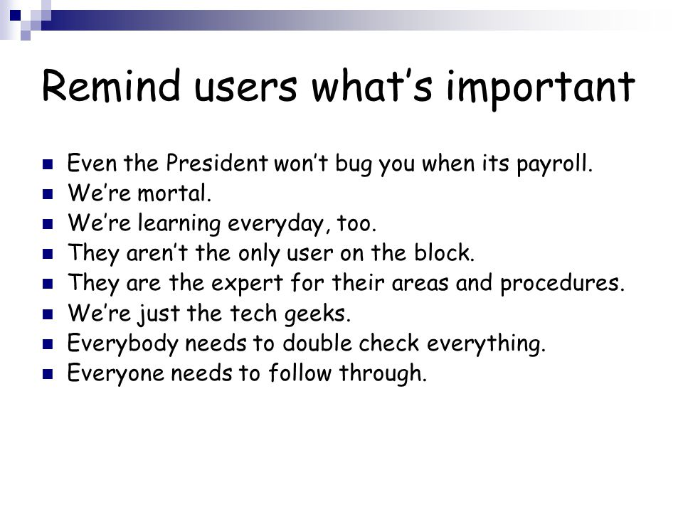 Remind users what's important Even the President won't bug you when its payroll.