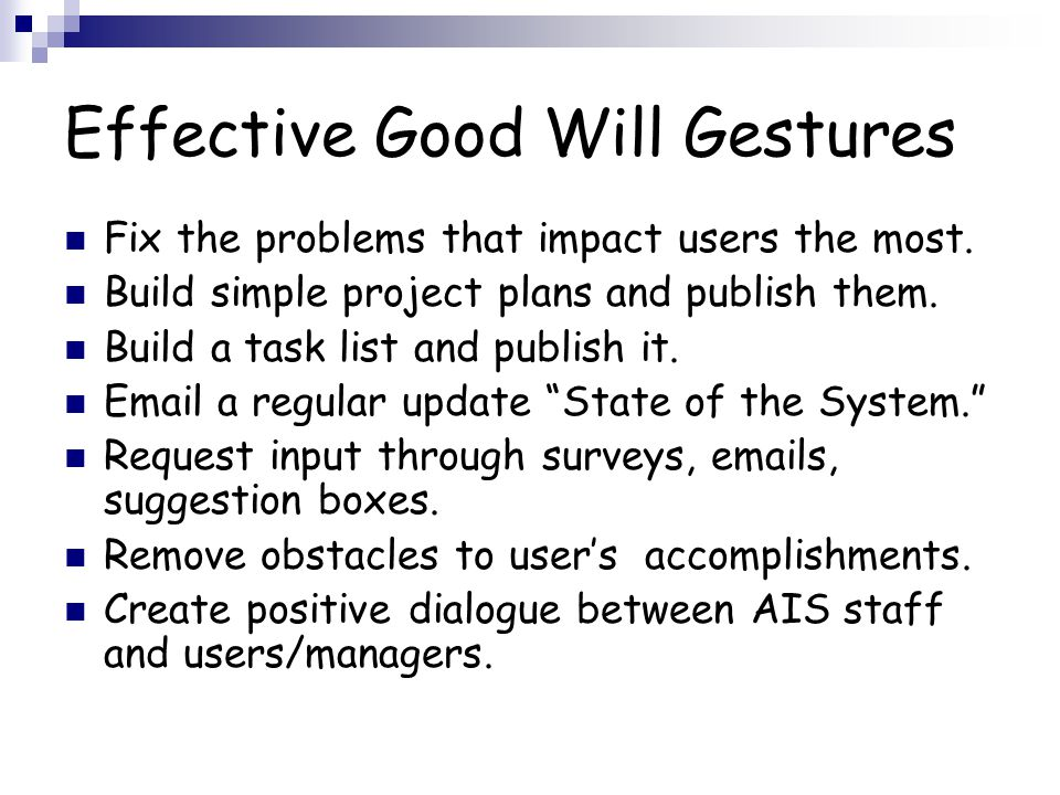 Effective Good Will Gestures Fix the problems that impact users the most.