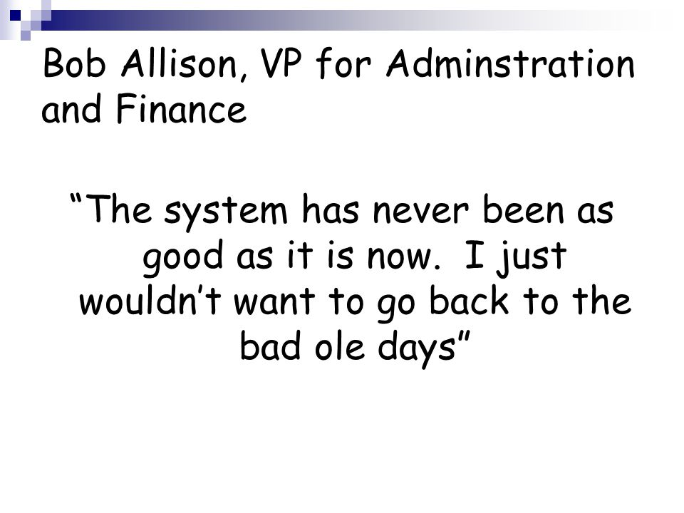 Bob Allison, VP for Adminstration and Finance The system has never been as good as it is now.
