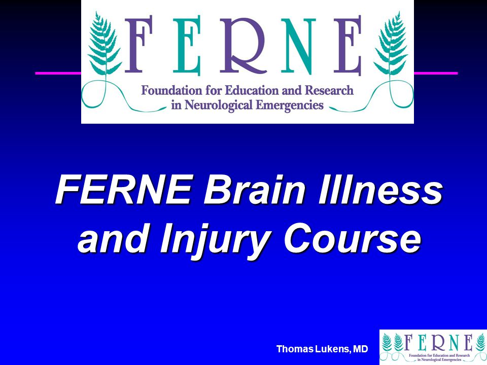 Thomas Lukens, MD FERNE Brain Illness and Injury Course
