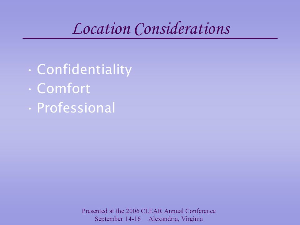 Presented at the 2006 CLEAR Annual Conference September 14-16 Alexandria, Virginia GOOD LOCATION