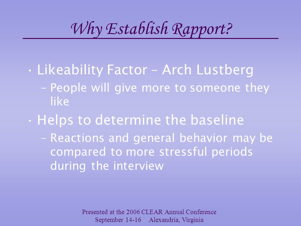 Presented at the 2006 CLEAR Annual Conference September 14-16 Alexandria, Virginia Establishing Rapport with the Interviewee