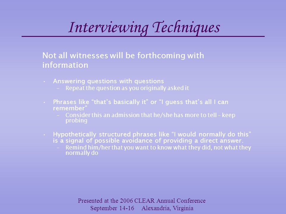 Presented at the 2006 CLEAR Annual Conference September 14-16 Alexandria, Virginia Interview Questions Don't be afraid to ask the difficult questions.