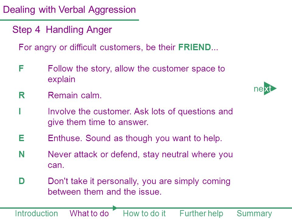 For angry or difficult customers, be their FRIEND...