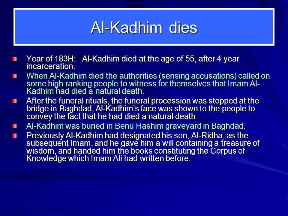 Al-Kadhim dies Year of 183H: Al-Kadhim died at the age of 55, after 4 year incarceration.