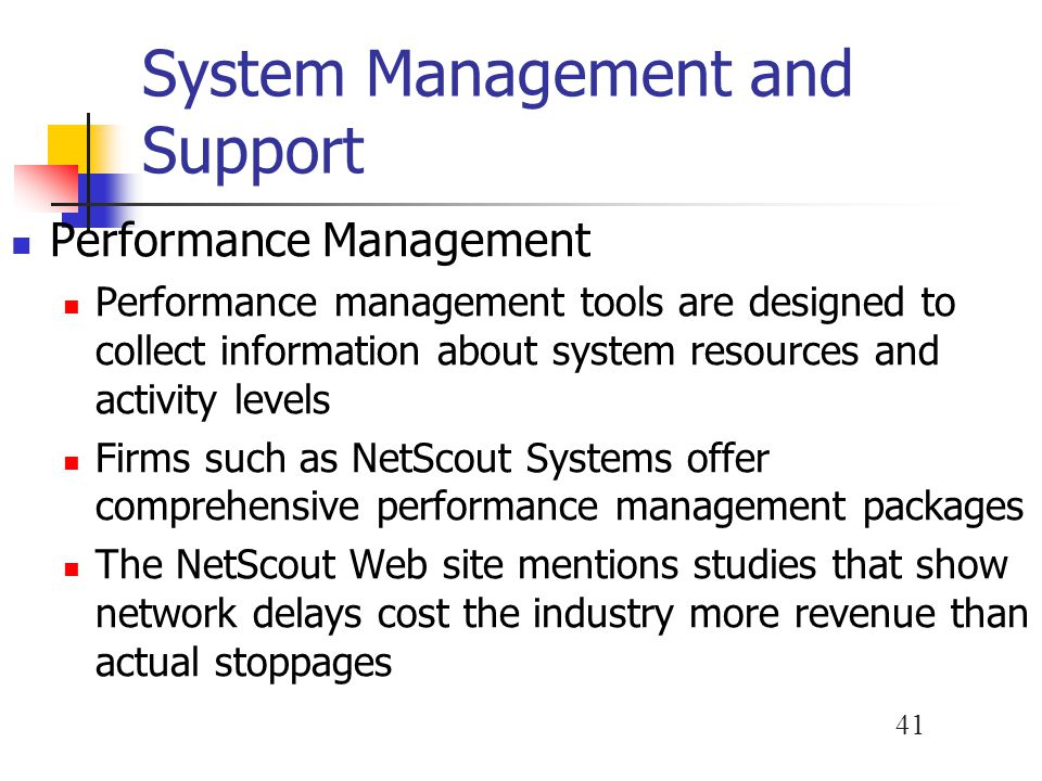 41 System Management and Support Performance Management Performance management tools are designed to collect information about system resources and ac