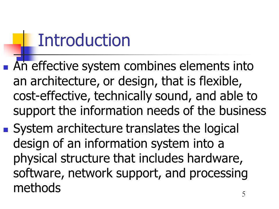 5 Introduction An effective system combines elements into an architecture, or design, that is flexible, cost-effective, technically sound, and able to