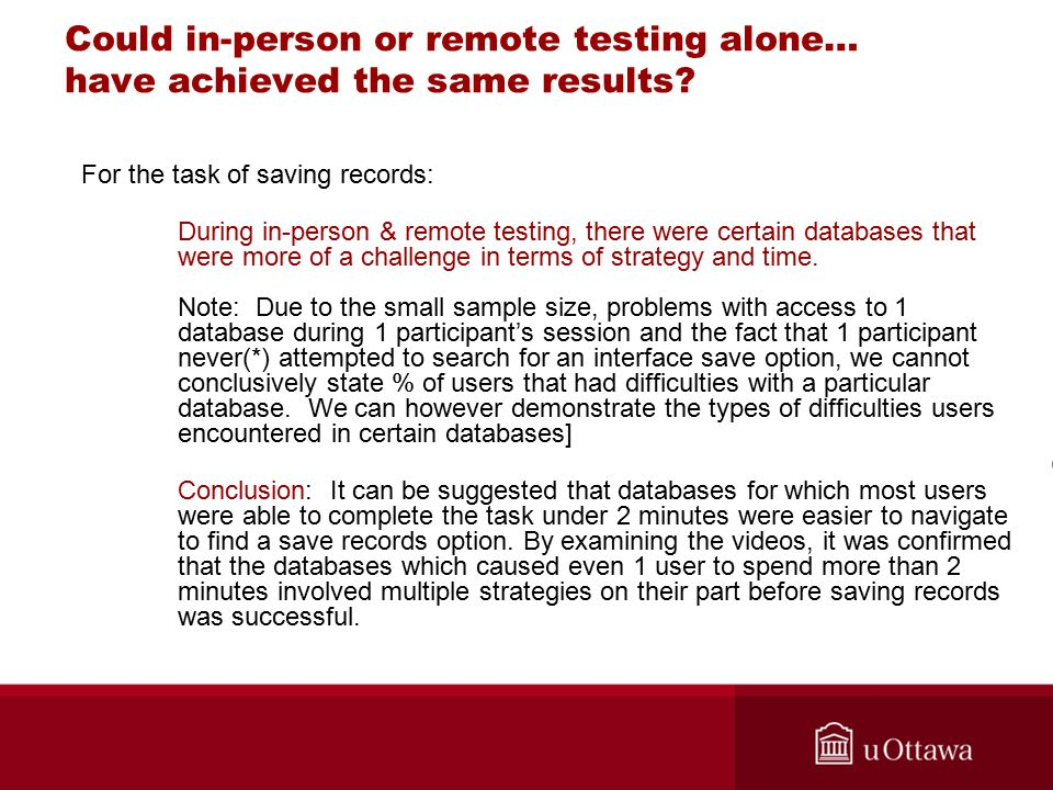 Could in-person or remote testing alone… have achieved the same results? For the task of saving records: During in-person & remote testing, there were