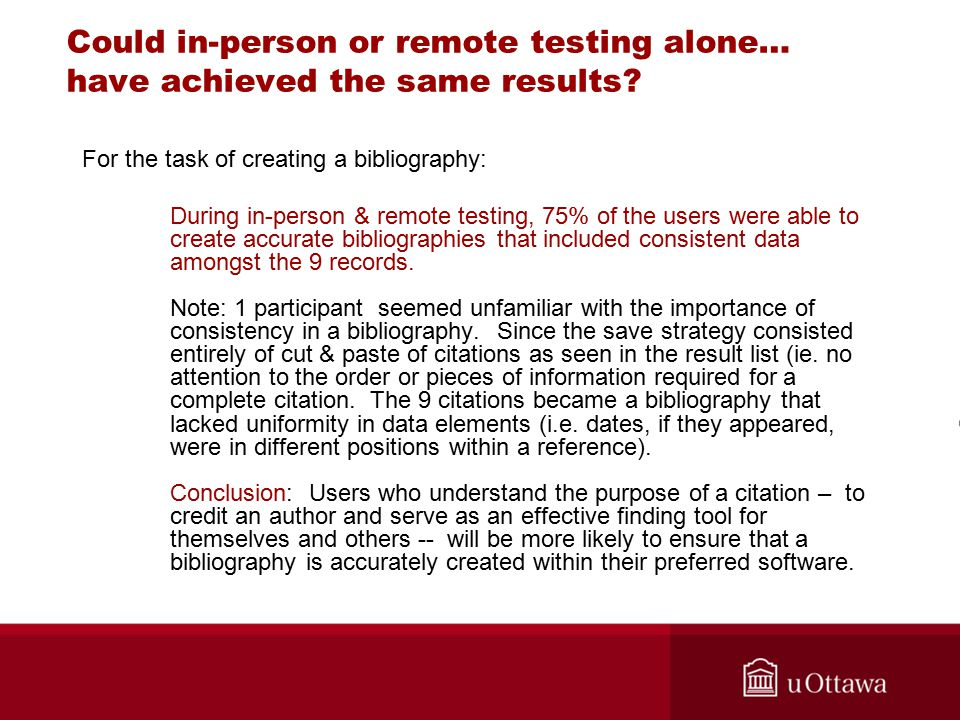 Could in-person or remote testing alone… have achieved the same results? For the task of creating a bibliography: During in-person & remote testing, 7