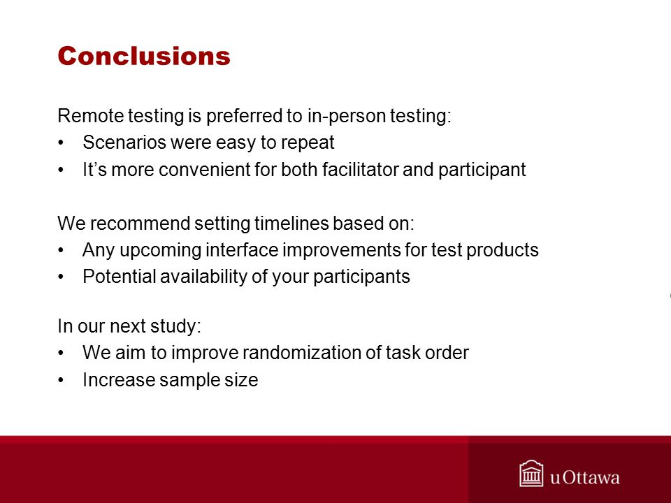 Conclusions Remote testing is preferred to in-person testing: Scenarios were easy to repeat It's more convenient for both facilitator and participant