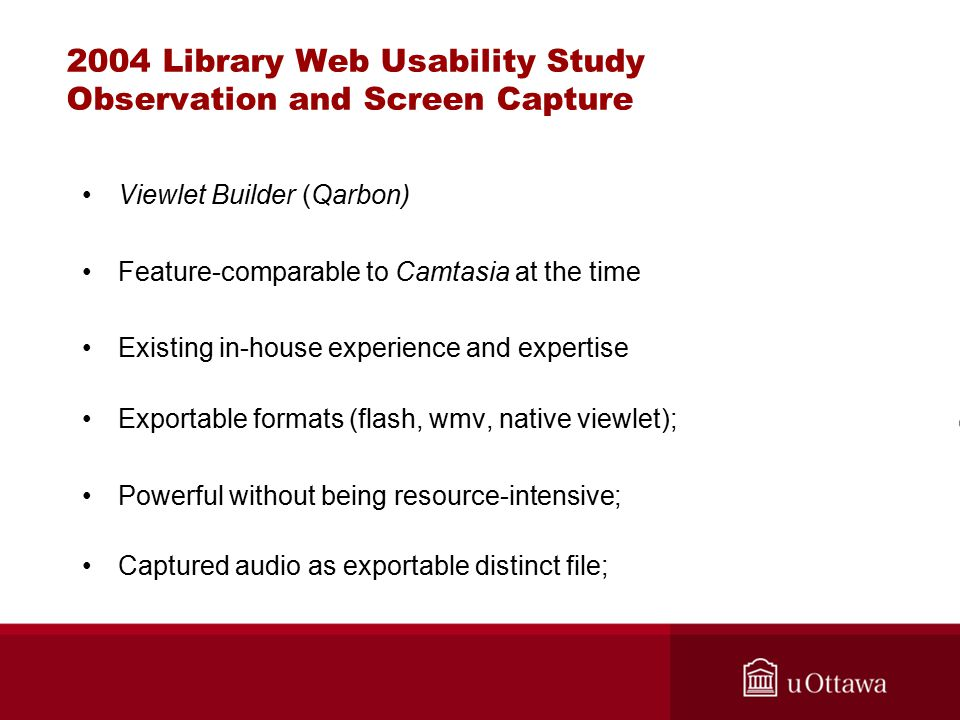 2004 Library Web Usability Study Observation and Screen Capture Viewlet Builder (Qarbon) Feature-comparable to Camtasia at the time Existing in-house