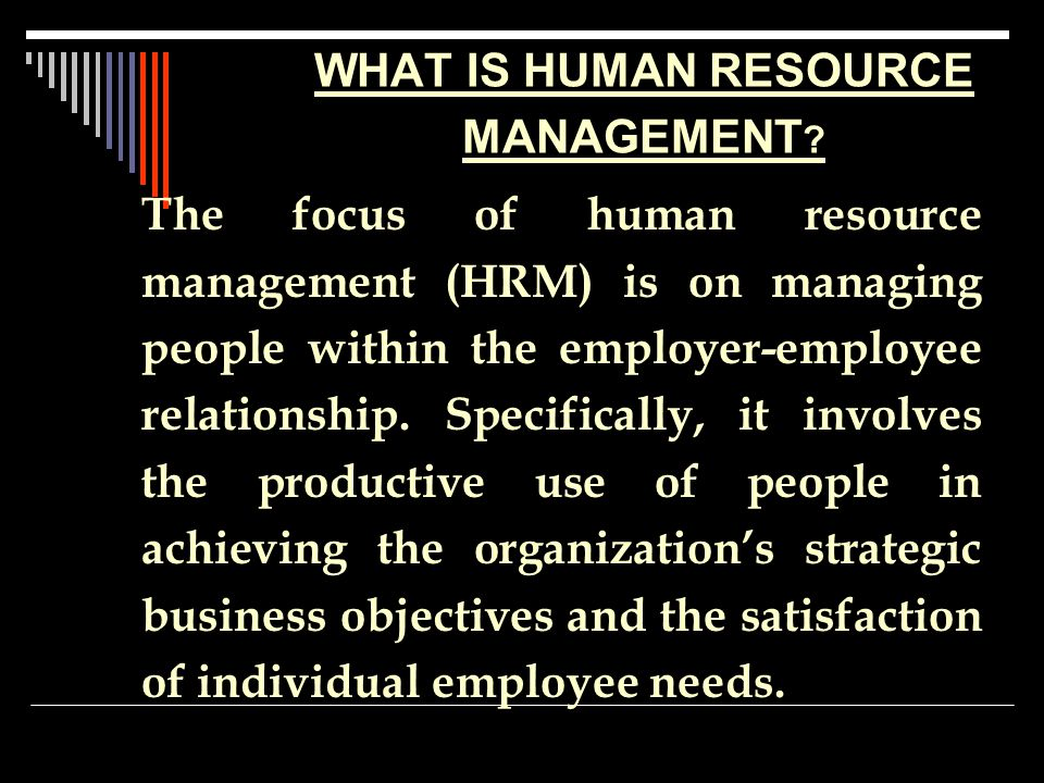 WHAT IS HUMAN RESOURCE MANAGEMENT.