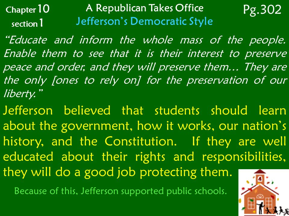 A Republican Takes Office Jefferson's Democratic Style Educate and inform the whole mass of the people.