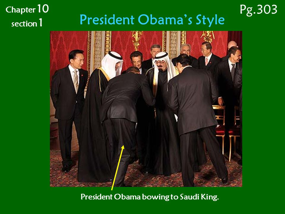 President Obama's Style President Obama bowing to Saudi King. Chapter 10 section 1 Pg.303