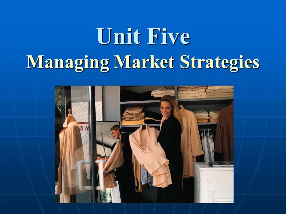 Unit Five Managing Market Strategies