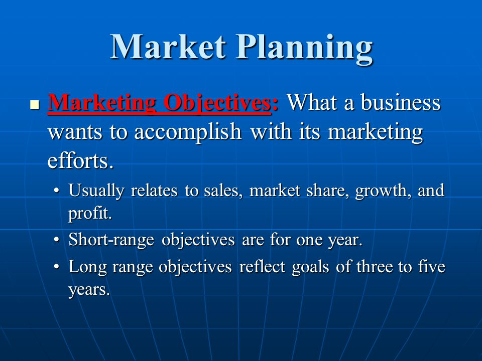 Market Planning Marketing Objectives: What a business wants to accomplish with its marketing efforts.