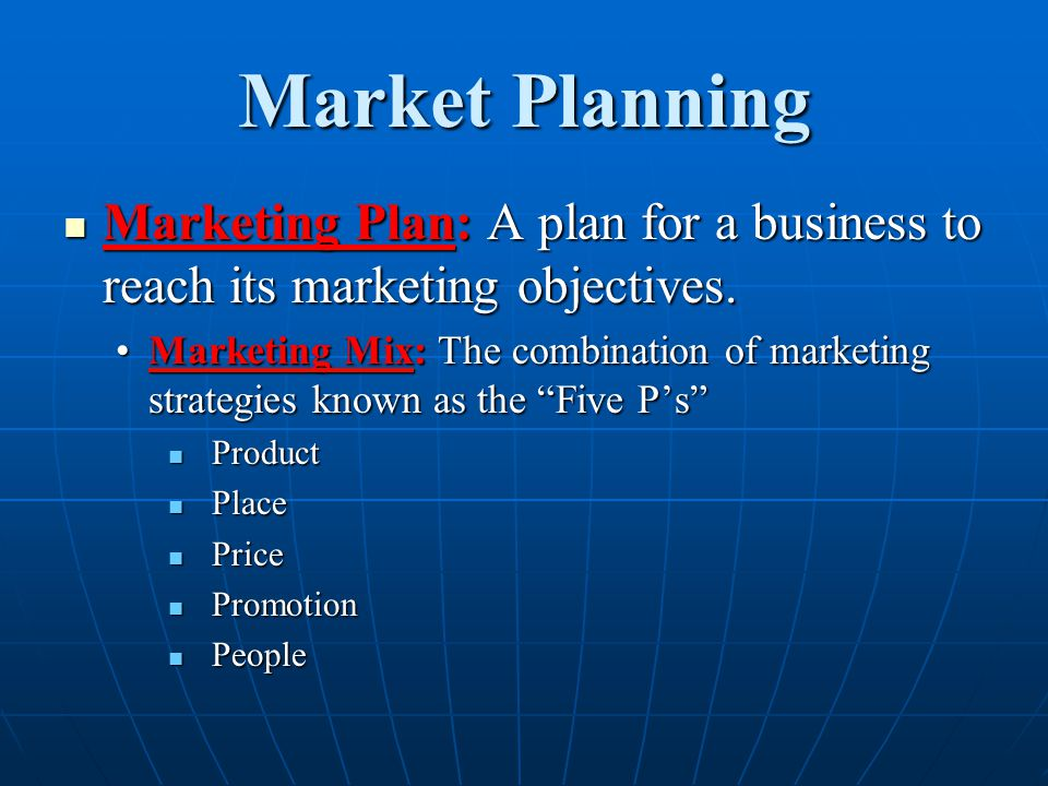 Market Planning Marketing Plan: A plan for a business to reach its marketing objectives.