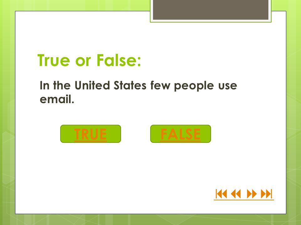 True or False: In the United States few people use email. TRUEFALSE 