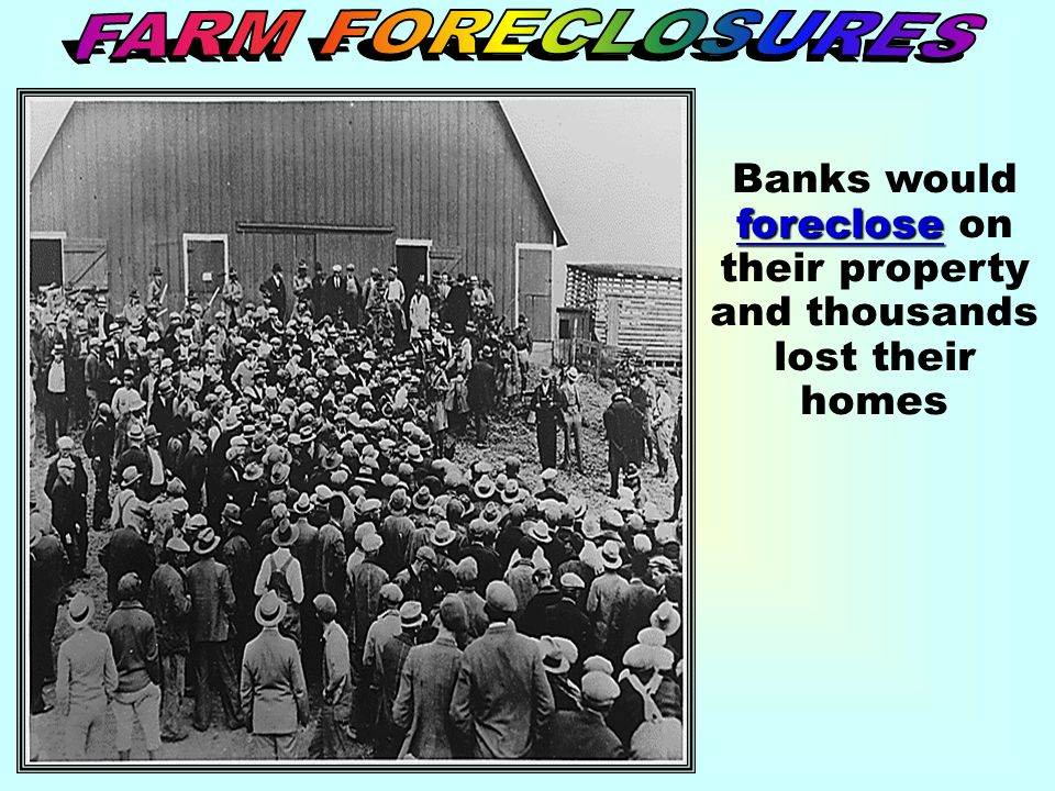 foreclose Banks would foreclose on their property and thousands lost their homes