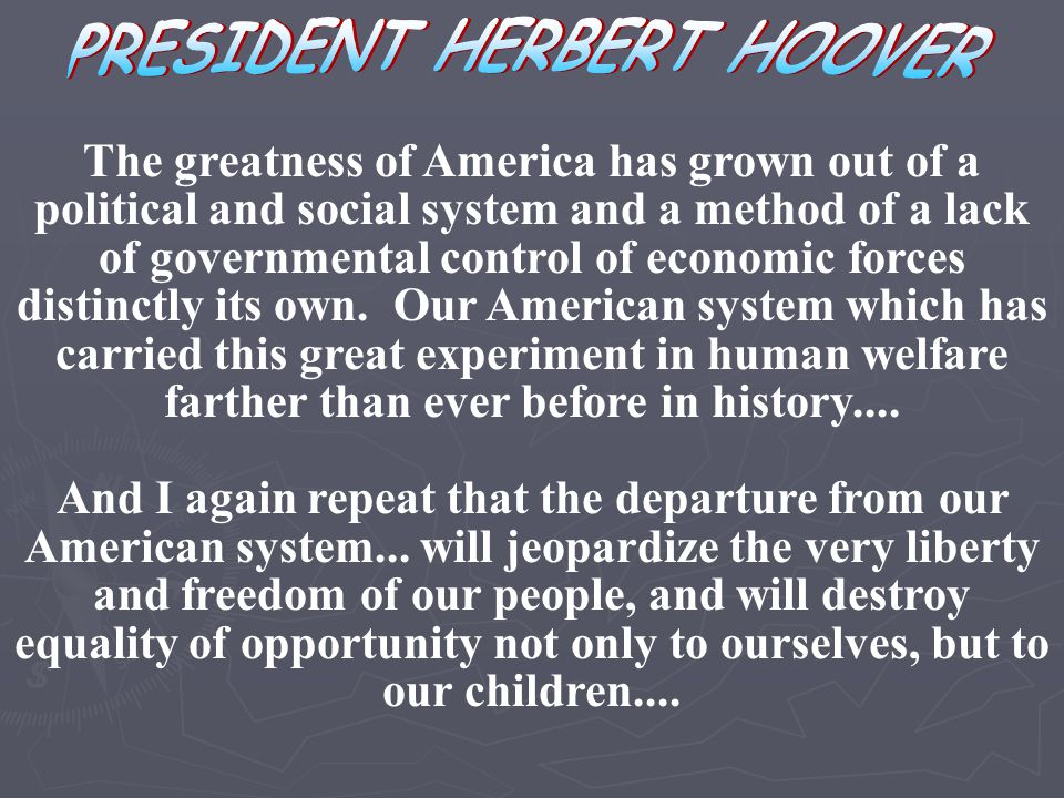 The greatness of America has grown out of a political and social system and a method of a lack of governmental control of economic forces distinctly i