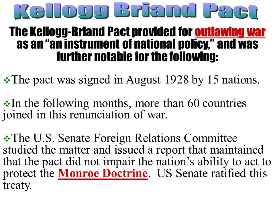 """outlawing war The Kellogg-Briand Pact provided for outlawing war as an """"an instrument of national policy,"""" and was further notable for the following:"""