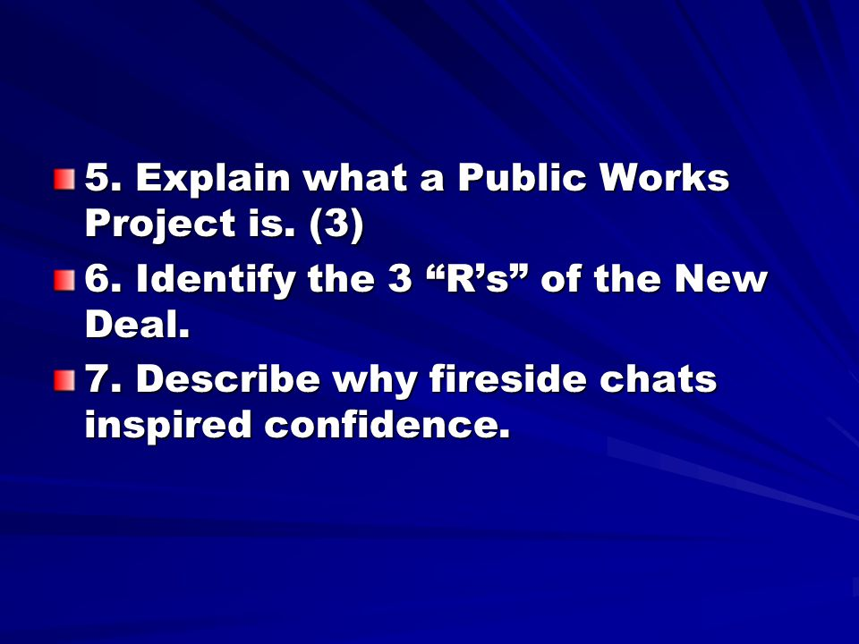 5.Explain what a Public Works Project is. (3) 6. Identify the 3 R's of the New Deal.