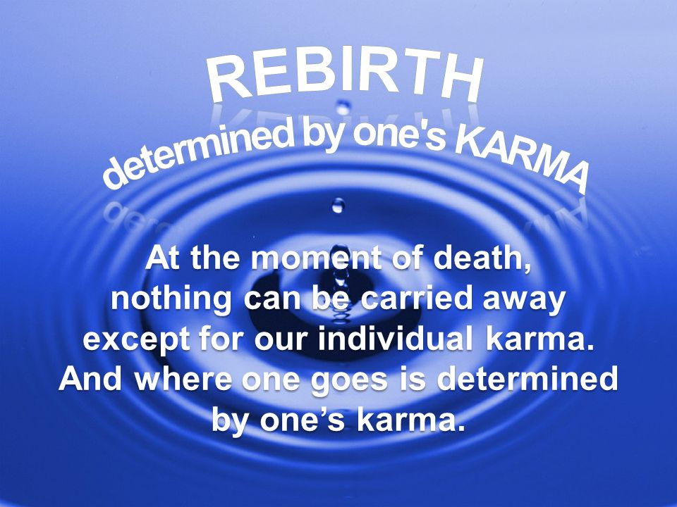 At the moment of death, nothing can be carried away except for our individual karma.