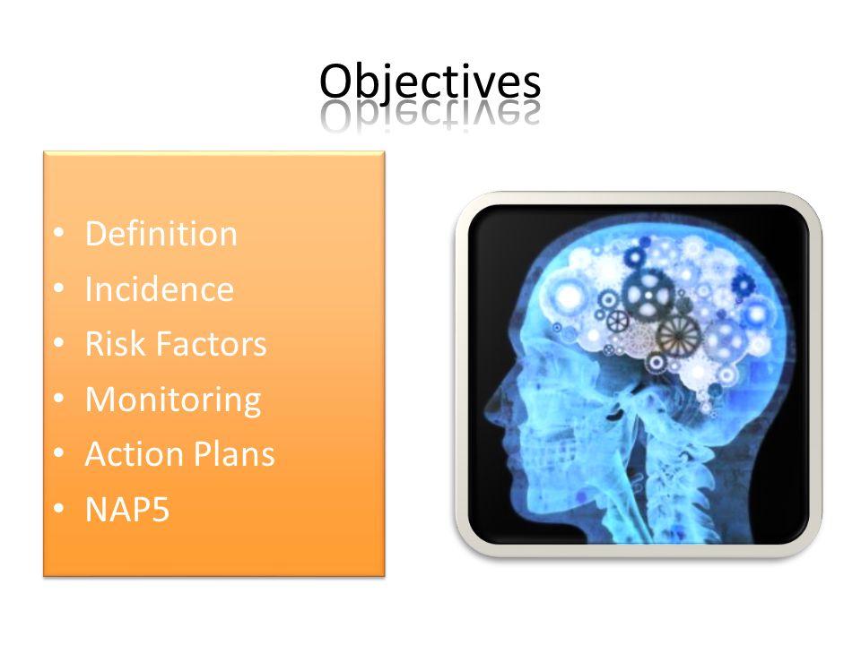 Definition Incidence Risk Factors Monitoring Action Plans NAP5 Definition Incidence Risk Factors Monitoring Action Plans NAP5
