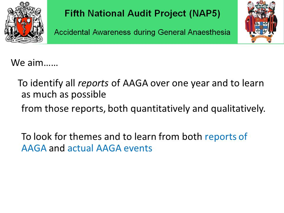 We aim…… To identify all reports of AAGA over one year and to learn as much as possible from those reports, both quantitatively and qualitatively.