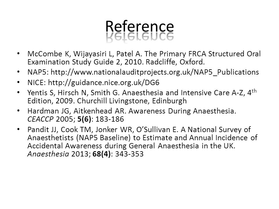 McCombe K, Wijayasiri L, Patel A. The Primary FRCA Structured Oral Examination Study Guide 2, 2010.