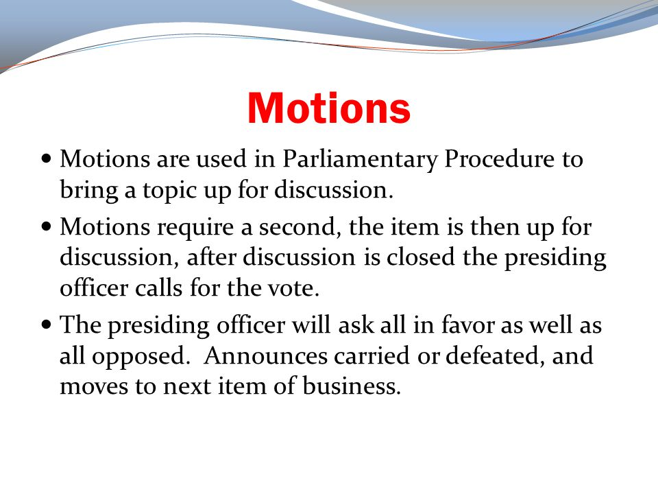 Motion to Reconsider This motion is used when a member wishes to have the vote reconsidered.