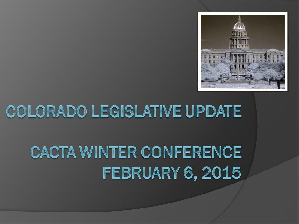 State Legislature Basics  Colorado General Assembly Legislative Session is 120 days – 2 nd week in January through 2 nd week in May Convened January 7, 2015 Adjournment May 6, 2015  Split majorities in state legislature  Senate – 35 members 18 Republicans & 17 Democrats  House of Representatives – 65 members 34 Democrats & 31 Republicans