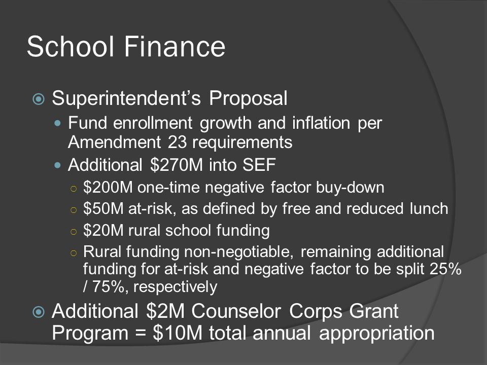 Higher Ed Funding  Implementing new funding formula established in 2014 session  HE now estimated to be within $18M of FY08-09 funding levels  Additional HE capital construction funding requests pending  SB15-138 ASCENT Program Funding Transfers ASCENT funding from SEF to General Fund & modifies program dates