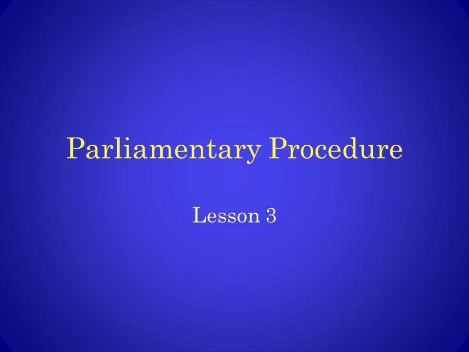 Parliamentary Procedure Lesson 3